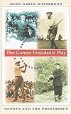 The Games Presidents Play, John Sayle Watterson, 0801892589