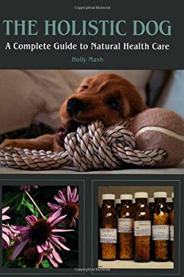 The Holistic Dog: A Complete Guide to Natural Heath Care from Crowood Press