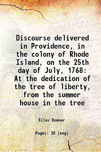 Discourse, Delivered in Providence, in the Colony of Rhode Island, Upon the 25th Day of July, 1768: At the Dedication of the Tree of Liberty, from the Summer House in the Tree (Classic Reprint)]()
