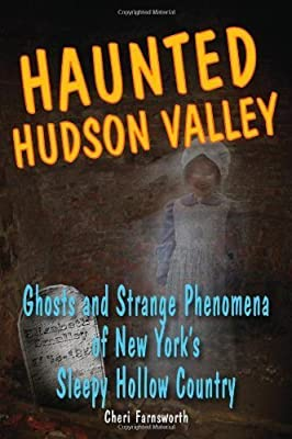 Haunted Hudson Valley: Ghosts and Strange Phenomena of New York's Sleepy Hollow Country (Haunted Series) Paperback January 29, 2010