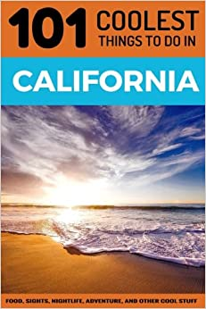 ~ONLINE~ California: California Travel Guide: 101 Coolest Things To Do In California (Los Angeles Travel Guide, San Francisco Travel Guide, Yosemite National Park, Budget Travel California). futures Asamblea HALIFAX Santa America points someone