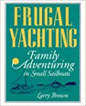 Frugal Yachting: Family Adventuring i...