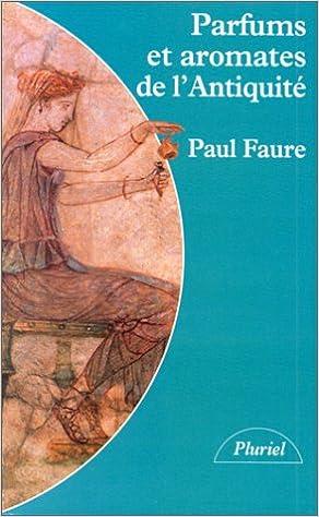 Faure Parfums Et De Aromates Livres L'antiquité Paul 3ARq4j5L