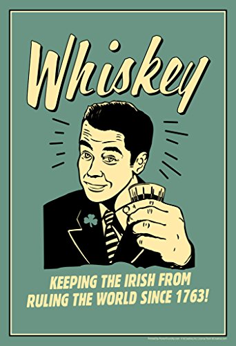 Whiskey! Keeping the Irish From Ruling the World Since 1763 Retro Humor Poster 12x18 - Funny Drinking Posters