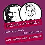 Die Macht der Symbolik (Sales-up-Call) | Stephan Heinrich,Charlotte Hager