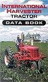 International Harvestor Tractor Data Book, Guy Fay, 0760303215