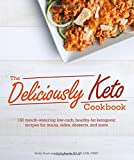 The Deliciously Keto Cookbook: 150 mouth-watering low-carb, healthy-fat ketogenic recipes for mains, sides, des