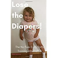 Lose the Diapers!: The No Fuss Potty Training Alternative