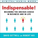 Indispensable!: Becoming the Obvious Choice in Business and in Life Audiobook by David Cottrell, Robert Nix Narrated by Todd Barsness