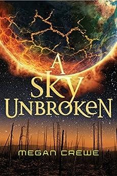 A Sky Unbroken (The Earth & Sky Trilogy Book 3) by [Crewe, Megan]