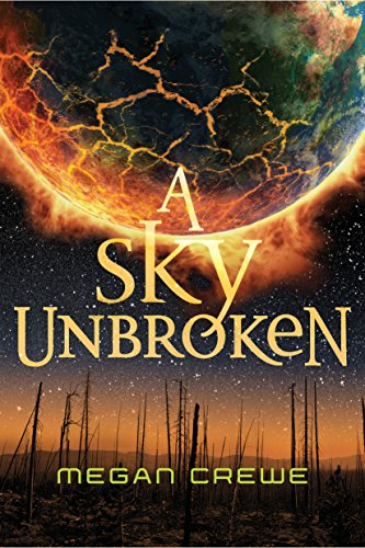 A Sky Unbroken (The Earth & Sky Trilogy Book 3) by [Crewe, Megan]