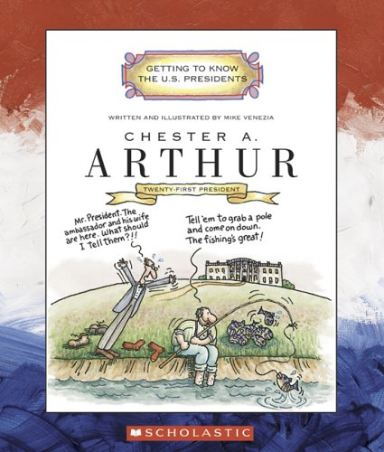 Chester A. Arthur: Twenty-First President 1881-1885 (Getting to Know the US Presidents)