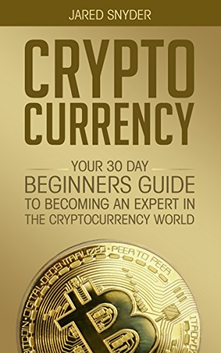 CRYPTOCURRENCY: YOUR 30 DAY BEGINNER'S GUIDE TO BECOMING AN EXPERT IN THE CRYPTOCURRENCY WORLD (Best Mining Companies To Invest In)