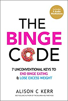 The Binge Code: 7 Unconventional Keys to End Binge Eating and Lose Excess Weight (+Bonus Audios) by [Kerr, Alison]