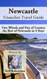 Newcastle Unanchor Travel Guide - Two Wheels and Pair of Cozzies: the Best of Newcastle in 3 Days