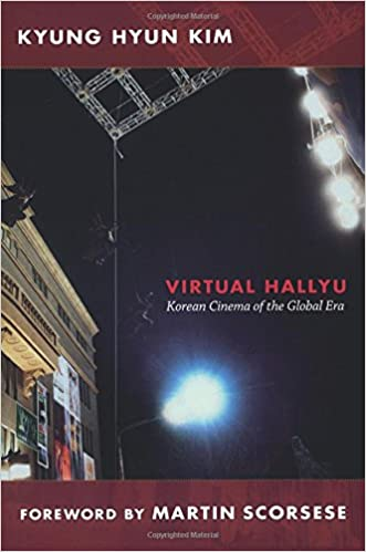 Virtual Hallyu Korean Cinema Of The Global Era Kyung Hyun Kim