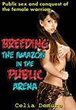 Breeding the Amazon in the Public Arena (Breeding Sex, alpha male, voyeurism, female submission, fantasy) (Erotic Tales of the Barbarian Empire)