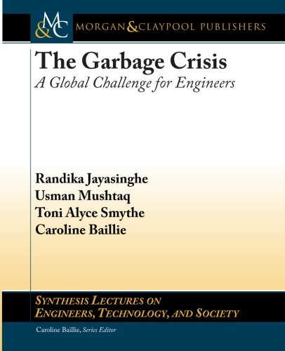The Garbage Crisis: A Global Challenge for Engineers (Synthesis Lectures on Engineers, Technology and Society) (Garbage Collection Waste Management)