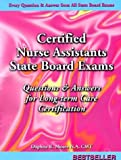 Certified Nurse Assistant's Exam, Questions and Answers for Long Term Care Certification: Questions and Answers Given on All State Board Cna Exams