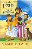 La Vida de Jesus para Ninos Pequenos, Kenneth N. Taylor, 082541704X