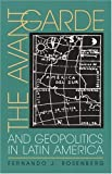 The Avant-Garde and Geopolitics in Latin America, Rosenberg, Fernando J., 082295916X