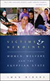 Victims and Heroines : Women, Welfare and the Egyptian State, Bibars, Iman, 1856499340