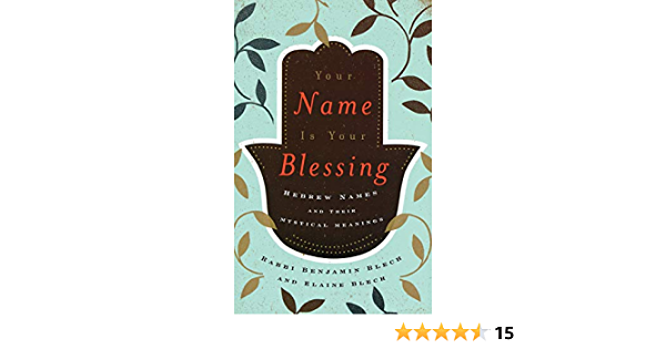 Your Name Is Your Blessing: Hebrew Names and Their Mystical ...