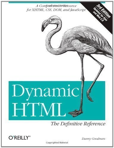 Dynamic HTML: The Definitive Reference 3rd (third) Edition by Danny Goodman published by O'Reilly Media (2007)