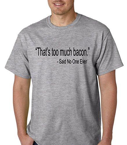 Fnb Fashion Thats Too Much Bacon Said No One Ever   Funny Food Premium Mens T Shirt  Small  Sport Grey