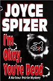 I'm Okay, You're Dead, Joyce Spizer, 1881164853