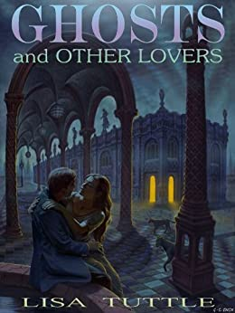 Ghosts and Other Lovers by [Tuttle, Lisa]