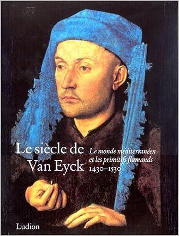 le sicle de van eyck 1430 1530 le monde mditerranen et les primitifs flamands