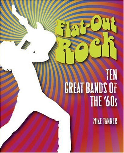 Flat-Out Rock: Ten Great Bands of the 60s PDF