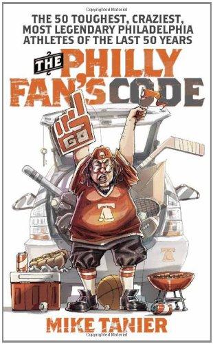 The Philly Fan's Code: The 50 Toughest, Craziest, Most Legendary Philadelphia Athletes of the Last 50 (Philadelphia Phillies Fan)