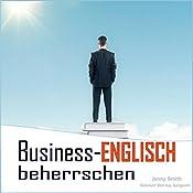 Business-Englisch beherrschen: 90 Wörter und Phrasen, die Ihnen auf die nächste Stufe verhelfen [German Edition] | Jenny Smith
