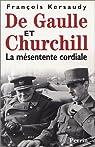De Gaulle et Churchill. la mésentente cordiale par Kersaudy