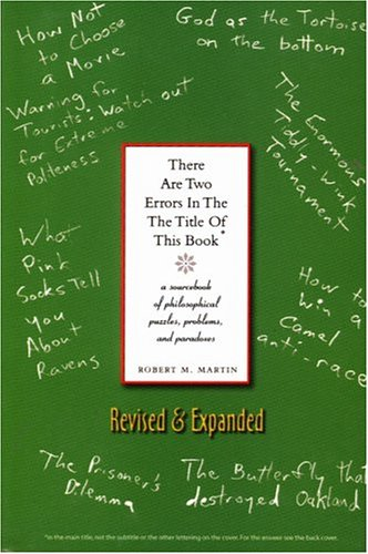 There Are Two Errors in the the Title of This Book, Revised and Expanded: A Sourcebook of Philosophical Puzzles, Paradox