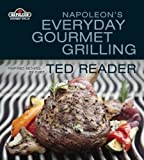 Everyday Gourmet Grilling, Ted Reader, 1554701511