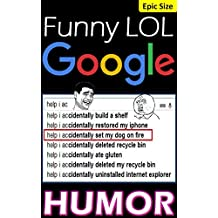 Google Funny LOL Humor, Hilarious Google Fails Memes & Jokes, Epic Super Sized Pack: Autofill, Maps, Search Fails and Funnies!