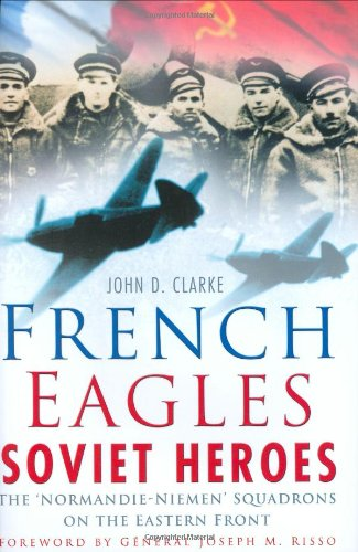 Read Online French Eagles, Soviet Heroes: The Normandie-Niemen Squadrons on the Eastern Front PDF