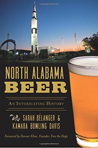 North Alabama Beer: An Intoxicating History (American Palate) PDF