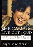 img - for She Came to Live Out Loud: An Inspiring Family Journey Through Illness, Loss, and Grief book / textbook / text book