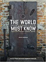 The World Must Know: The History of the Holocaust as Told in the United States Holocaust Memorial Museum