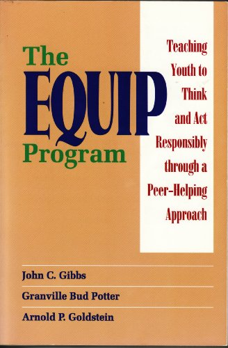 The EQUIP Program: Teaching Youth to Think and Act Responsibly Through a Peer - Helping Approach
