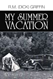 My Summer Vacation, R Griffin, 1465386009