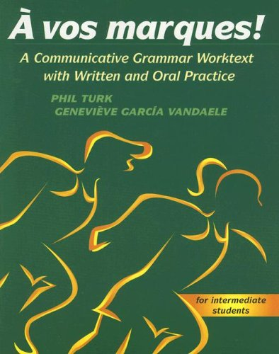 A vos marques! A Communicative Grammar Worktext with Written and Oral Practice