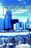 The Corporate Plantation, Mary Ellen Jones, 1413482252