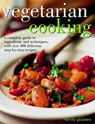 Vegetarian Cooking: A Complete Guide to Ingredients and Techniques with Over 300 Delicious Step-By-Step Recipes