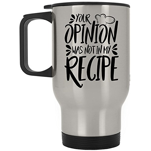 I'm A Chef Travel Mug, Your Opinion Was Not In My Recipe Mug (Travel Mug - (Halloween Coffee Drink Recipes)