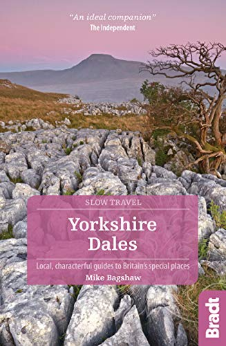 Yorkshire Dales: Local, characterful guides to Britain's special places (Bradt Slow Travel. Yorkshire Dales)